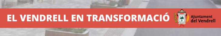 El Vendrell en transformació – Ajuntament del Vendrell